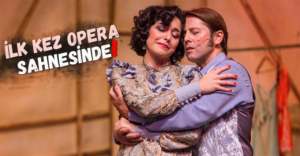 İlk Kez Opera Sahnesinde!