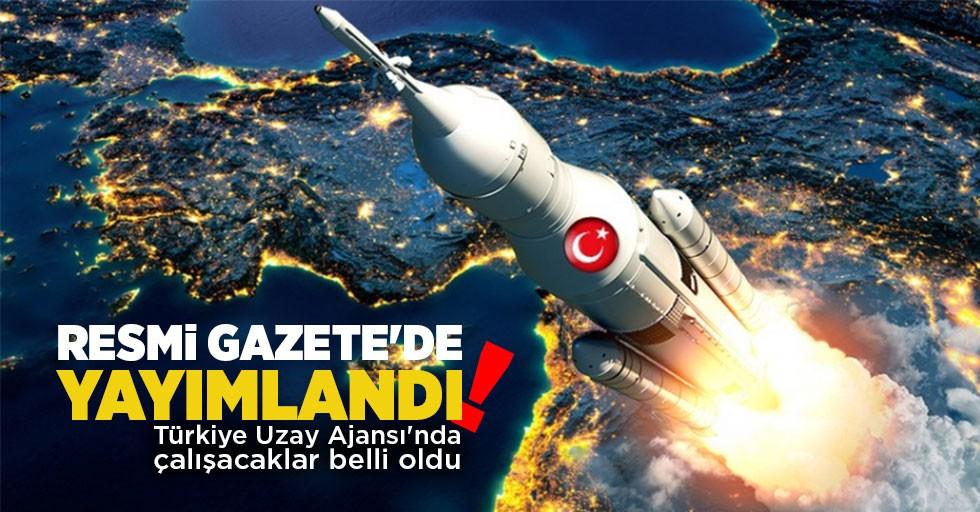 Resmi Gazete'de yayımlandı! Türkiye Uzay Ajansı'nda çalışacaklar belli oldu