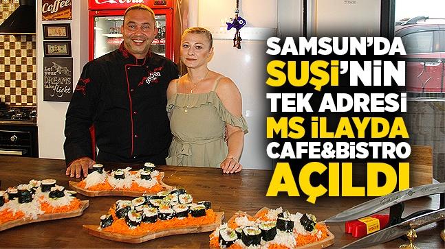 """Samsun'da """"sushi""""nin tek adresi Ms İlayda Cafe&Bistro açıldı"""
