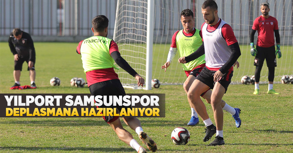 Yılport Samsunspor Deplasmana Hazırlanıyor!