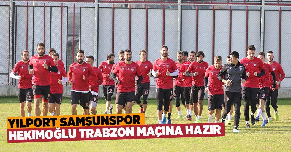 Yılport Samsunspor Hekimoğlu Trabzon maçına Hazır!