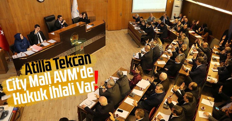 Atilla Tekcan; 'City Mall AVM'de Hukuk İhlali Var'!