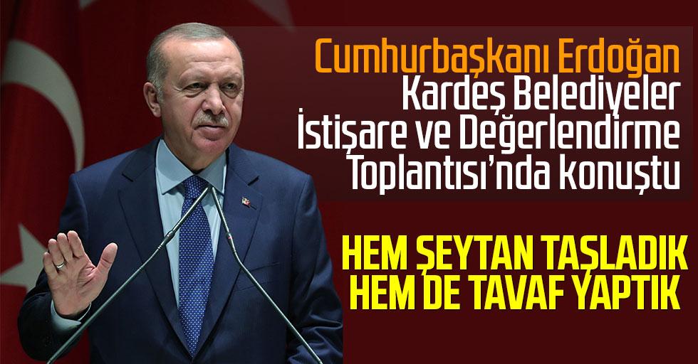 Cumhurbaşkanı Erdoğan  Kardeş Belediyeler  İstişare ve Değerlendirme  Toplantısı'nda konuştu