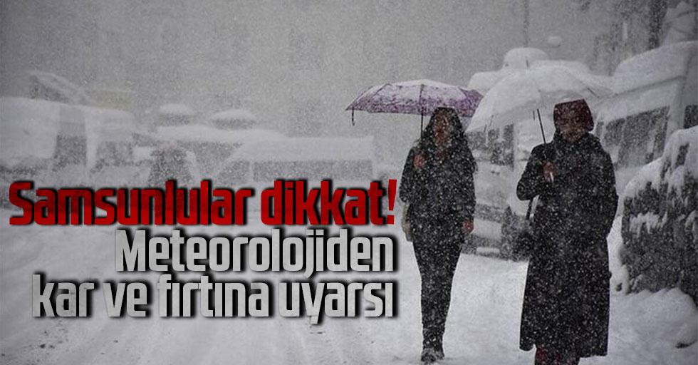 Samsunlular dikkat! Meteorolojiden kar ve fırtına uyarsı