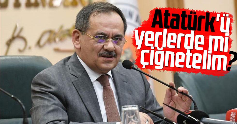 Atatürk'ü yerlerde mi çiğnetelim?