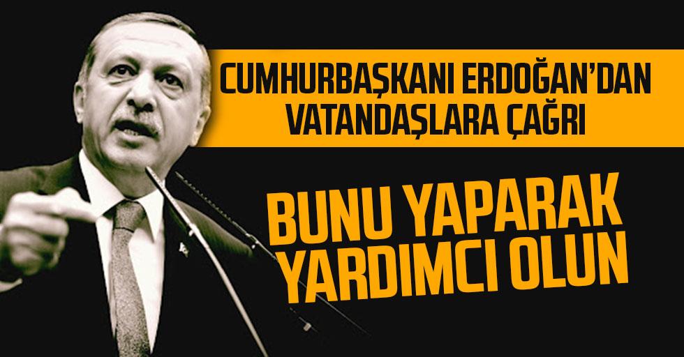 Cumhurbaşkanı Erdoğan'dan vatandaşlara çağrı: Bunu yaparak yardımcı olun