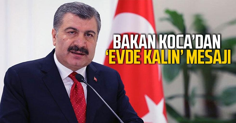 Sağlık Bakanı Koca'dan vatandaşlara 'evde kalın' mesajı