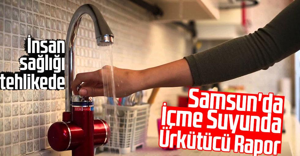 Samsun'da İçme Suyunda Ürkütücü Rapor