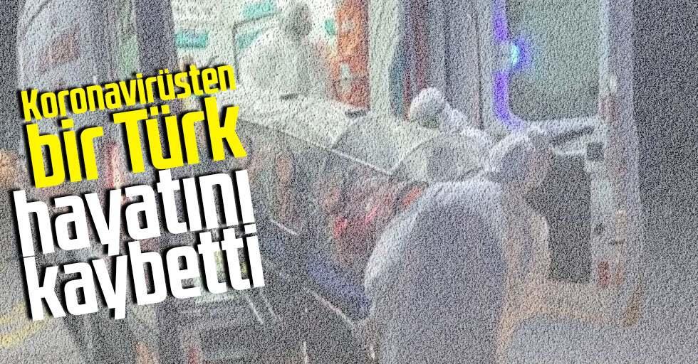 Son Dakika: Koronavirüsten bir Türk hayatını kaybetti