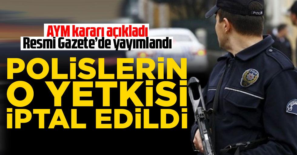 AYM kararı açıkladı! Polislerin o yetkisi iptal edildi