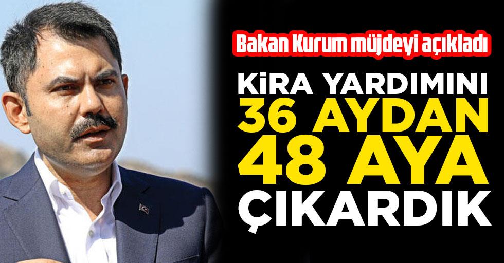 Gündem Bakan Murat Kurum müjdeyi açıkladı: Kira yardımını 36 aydan 48 aya çıkardık