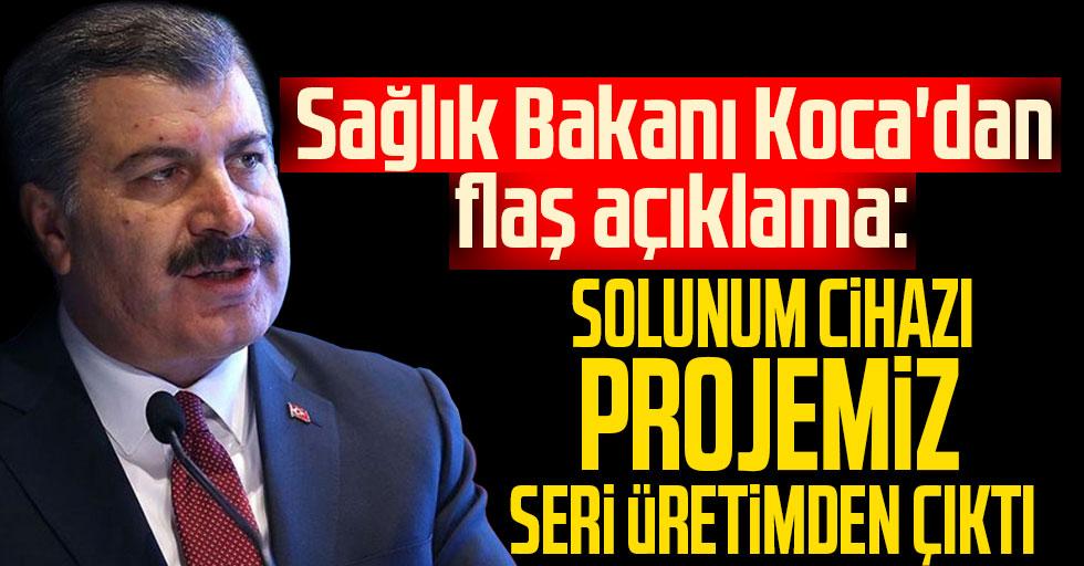 Sağlık Bakanı Koca'dan flaş açıklama: Solunum cihazı projemiz seri üretimden çıktı