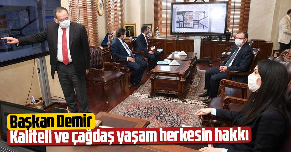 Başkan Demir : Kaliteli ve çağdaş yaşam herkesin hakkı