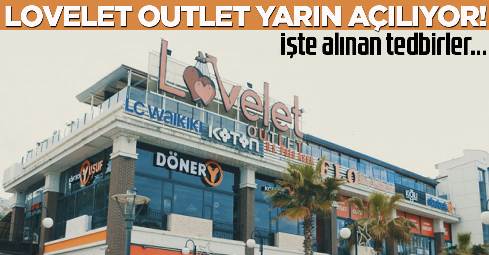 Lovelet Outlet Yarın Açılıyor! İşte Alınan Tedbirler
