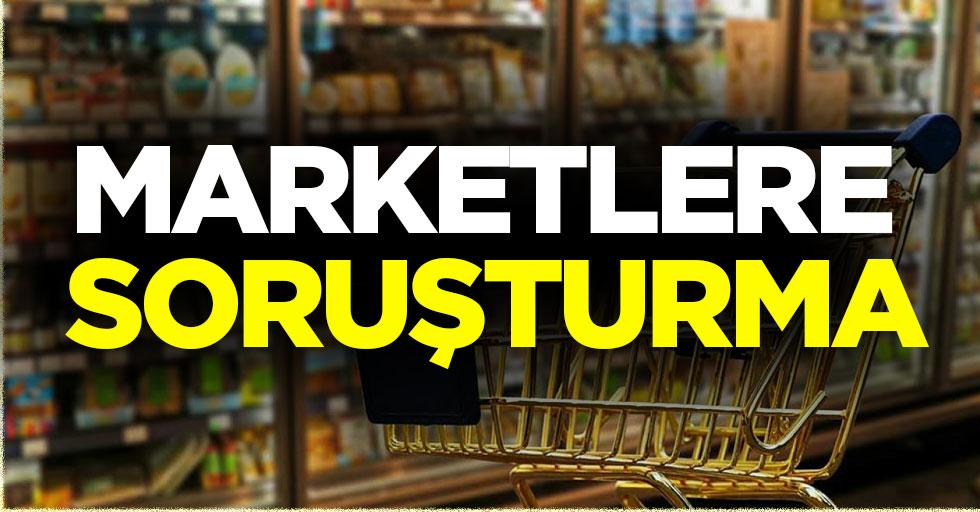 Son dakika: Marketlere Soruşturma