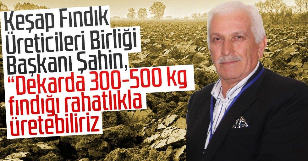 Toprak fabrika, sahibi de fabrikatördür -Keşap Fındık Üreticileri Birliği Başkanı