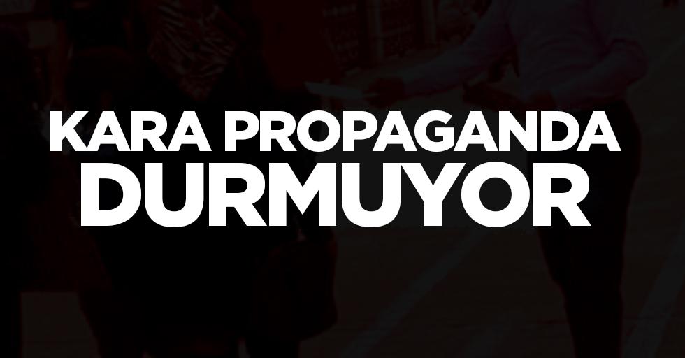 Kara Propaganda Durmuyor