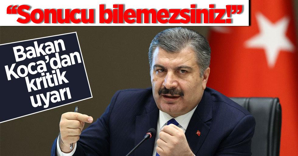 Sağlık Bakanı Fahrettin Koca'dan kritik uyarı: Karşılaşacağınız sonucu bilemezsiniz