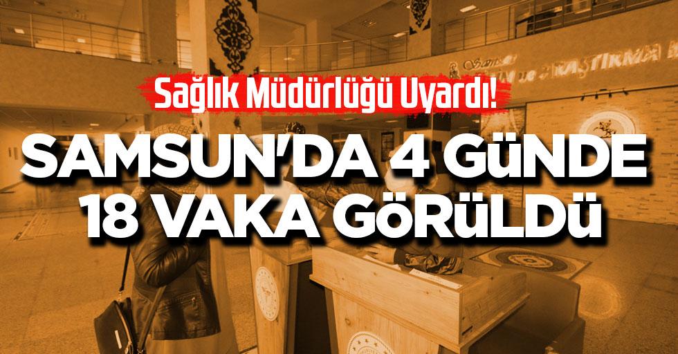 Samsun'da 4 Günde 18  Vaka Görüldü!