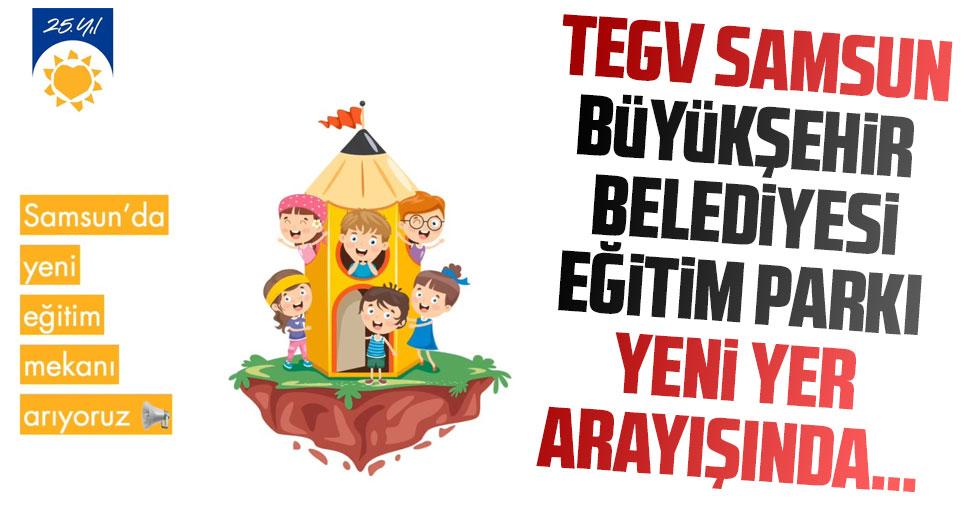 TEGV Samsun Büyükşehir Belediyesi Eğitim Parkı,  Yeni Yer Arayışında…