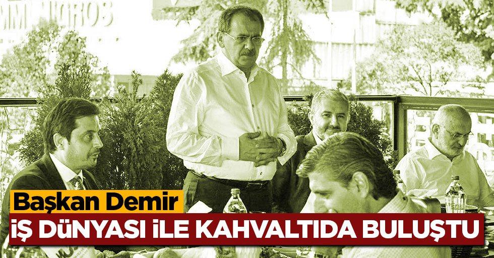 Başkan Demir, iş dünyası ile kahvaltıda buluştu