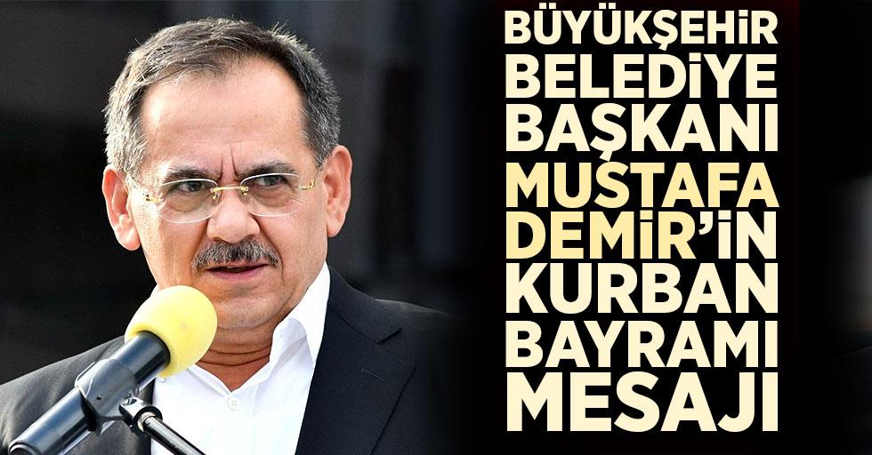 Büyükşehir Belediye Başkanı Mustafa Demir'in Kurban Bayramı Mesajı