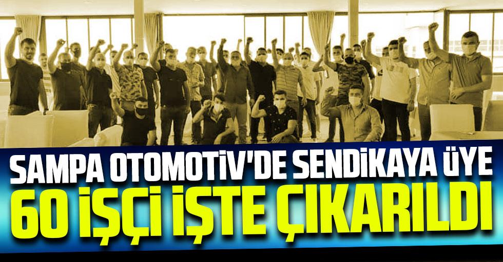 Sampa Otomotiv'de Sendikaya Üye 60 İşçi İşte Çıkarıldı