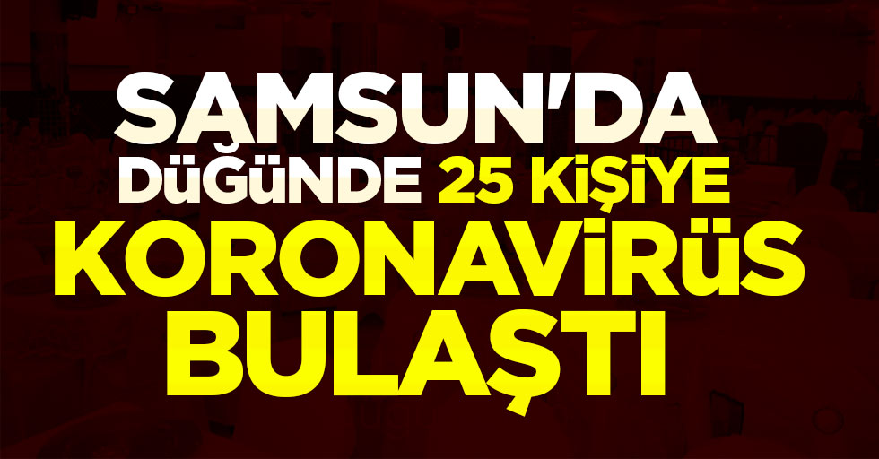 Samsun'da Düğünde Koronavirüs Kabusu! 25 Kişiye Bulaştı