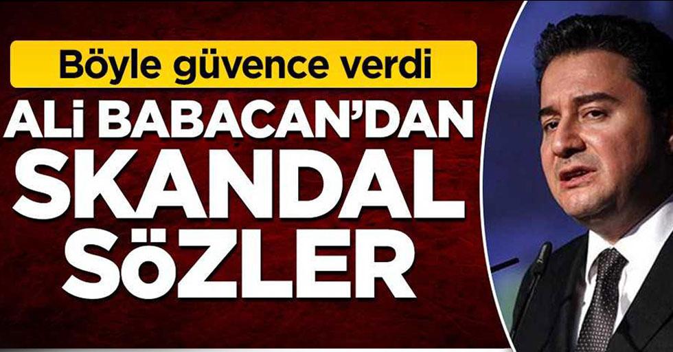 Böyle güvence verdi! Ali Babacan'dan skandal sözler