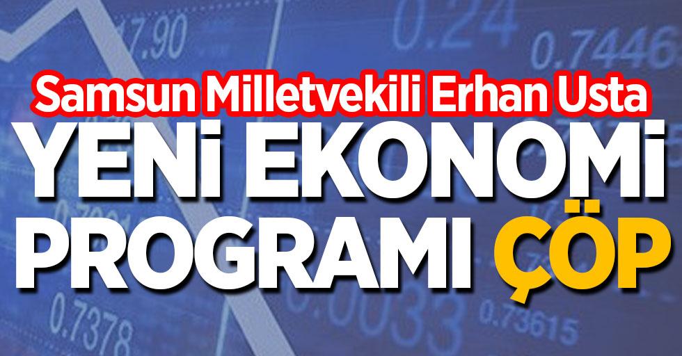 Samsun Milletvekili Erhan Usta: Yeni Ekonomi Programı çöp