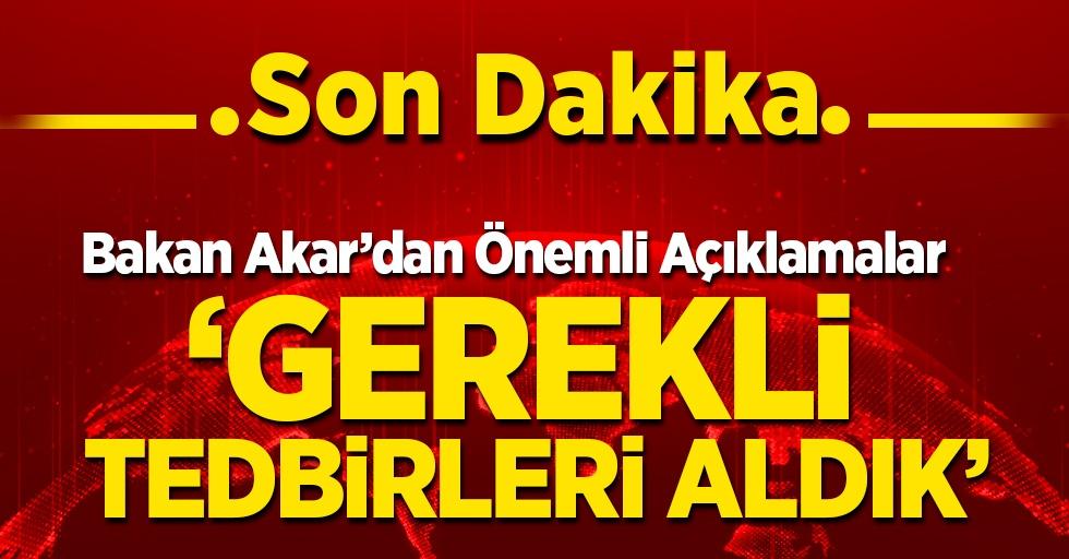 Bakan Akar'dan Doğu Akdeniz açıklaması! 'Gerekli tedbirleri aldık'