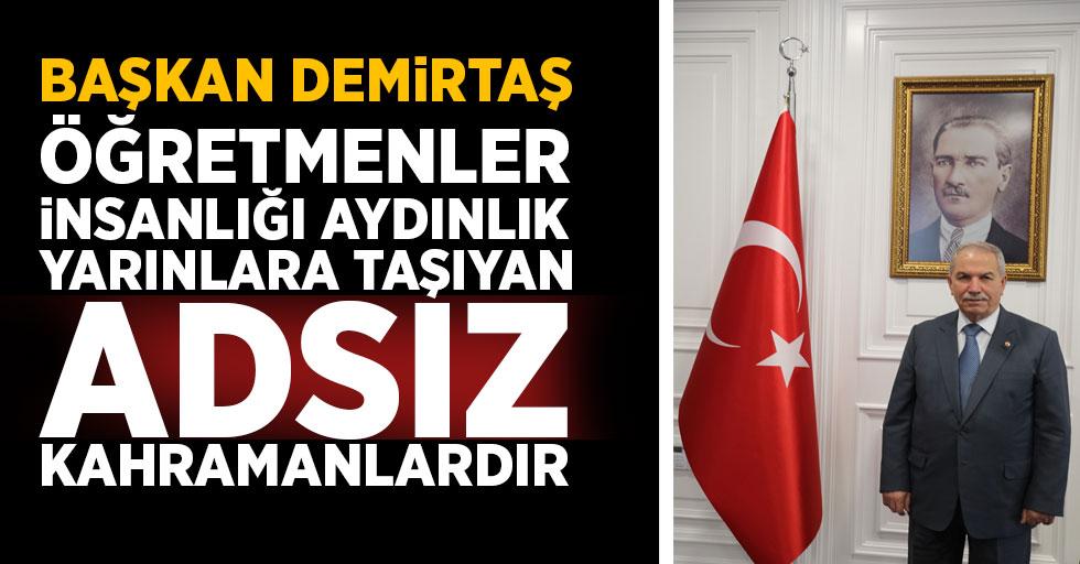 Başkan Demirtaş; Öğretmenler İnsanlığı Aydınlık Yarınlara Taşıyan Adsız Kahramanlardır.