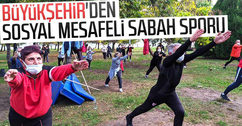 Büyükşehir'den sosyal mesafeli sabah sporu