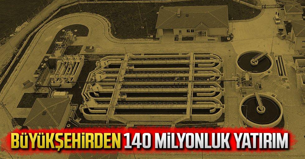 Büyükşehirden 140 milyonluk yatırım