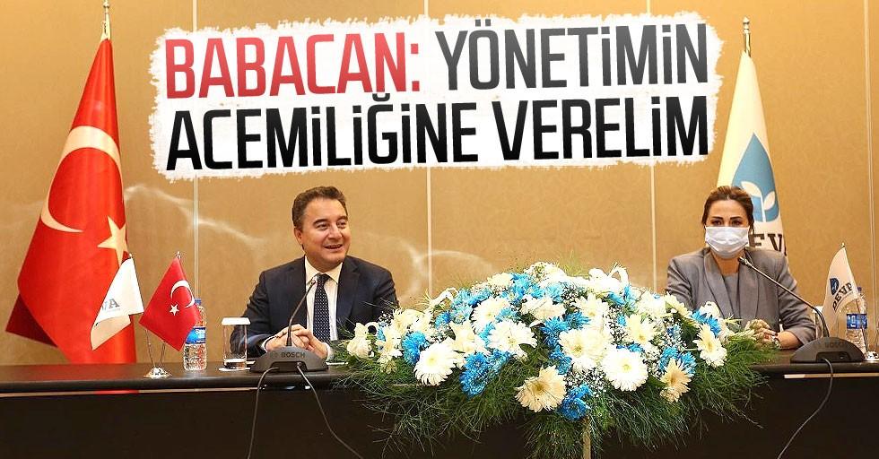 DEVA Partisi Genel Başkanı Ali Babacan: Yönetimin acemiliğine verelim