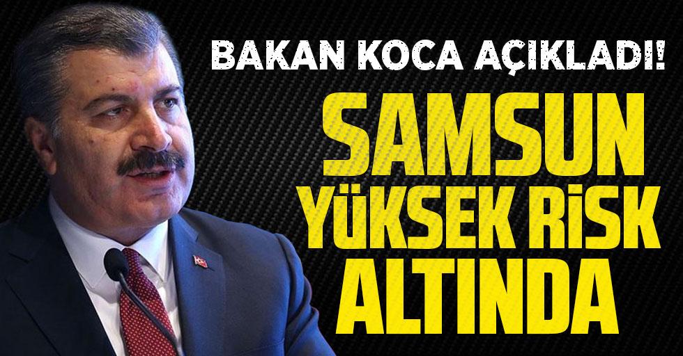 Sağlık Bakanı Fahrettin Koca Açıkladı! Samsun Yüksek Risk Altında