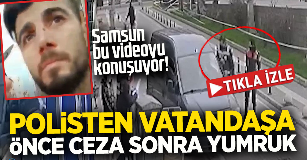 Samsun Bu Videoyu Konuşuyor! Polisten Vatandaşa Önce Ceza Sonra Yumruk