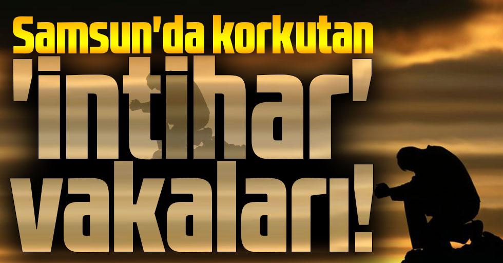 Samsun'da korkutan 'intihar' vakaları!