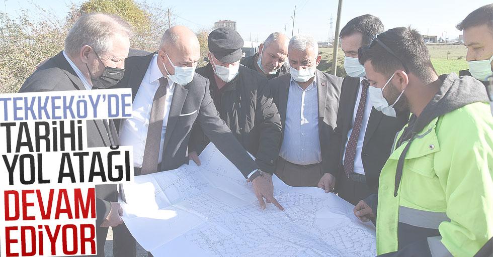 Tekkeköy'de Tarihi Yol Atağı Devam Ediyor