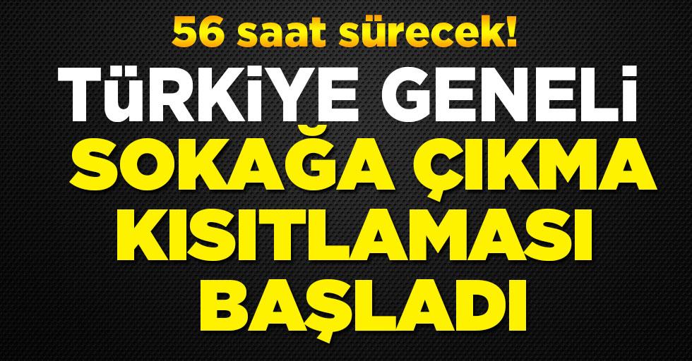Türkiye geneli sokağa çıkma kısıtlaması başladı: 56 saat sürecek!