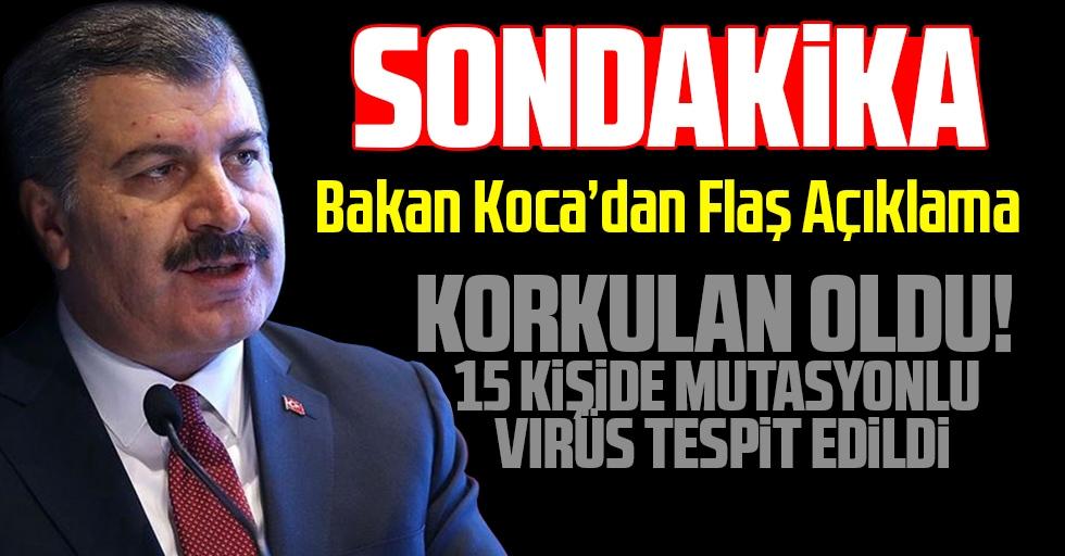 Son dakika! Bakan Koca: 15 kişide mutasyonlu virüs tespit edildi