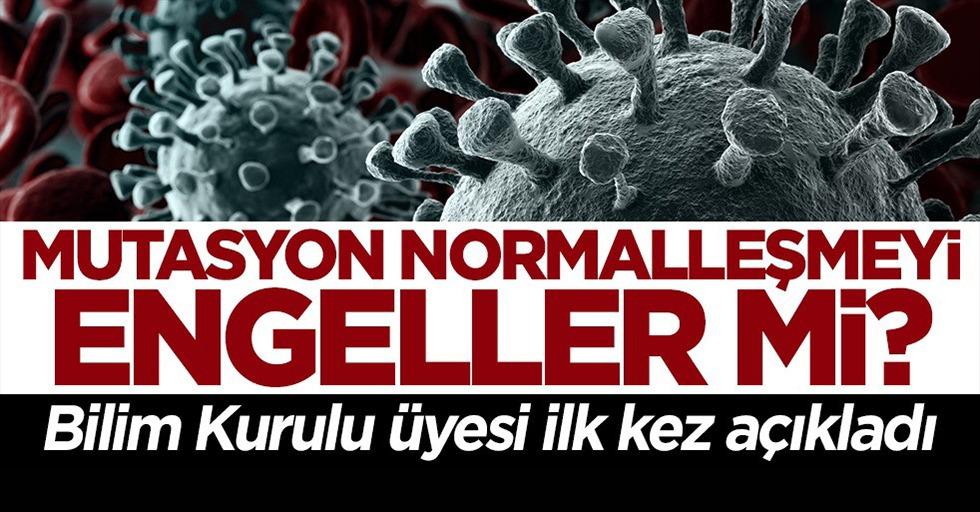 Bilim Kurulu üyesi açıkladı: Mutasyon normalleşmeye engel mi?