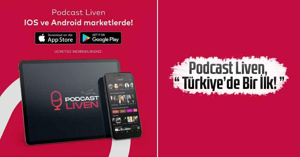 """Podcast Liven, """" Türkiye'de Bir İlk! """""""