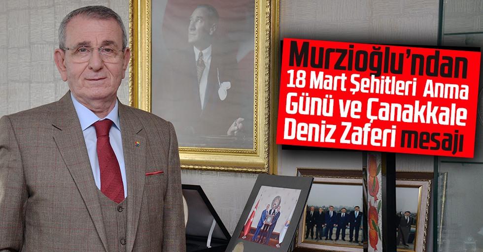Murzioğlu'ndan 18 Mart Şehitleri Anma Günü ve Çanakkale Deniz Zaferi mesajı