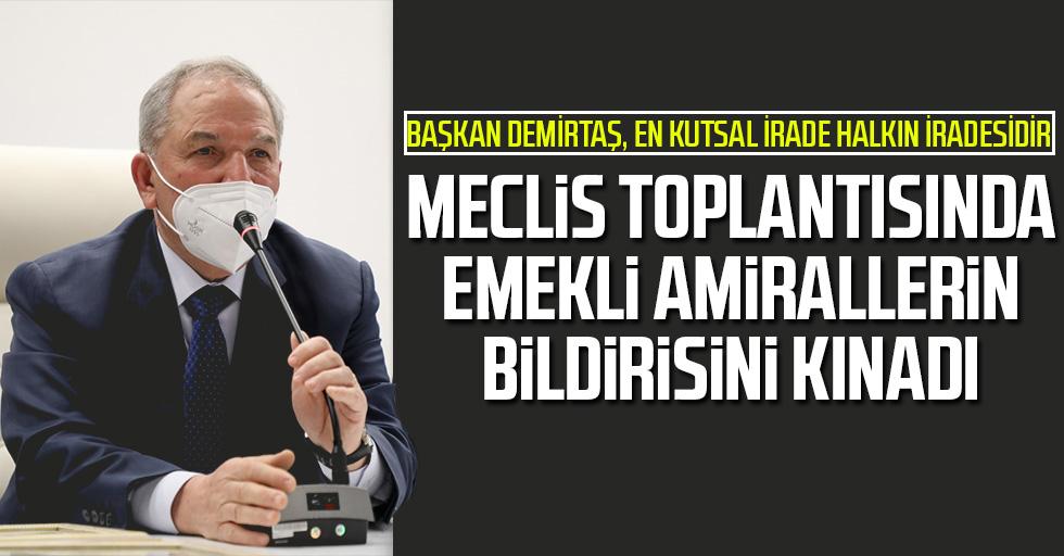 Başkan Demirtaş Meclis Toplantısında Emekli Amirallerin Bildirisini Kınadı
