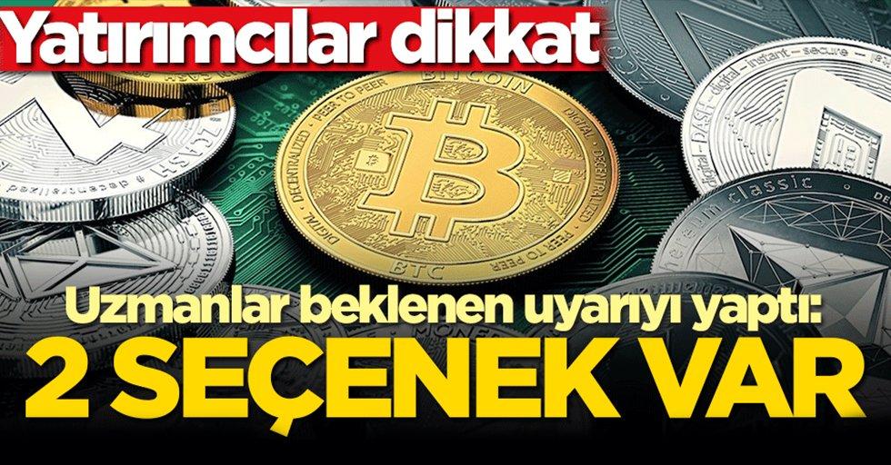 Yatırımcılar dikkat! Uzmanlar beklenen uyarıyı yaptı: 2 seçenek var kripto para…