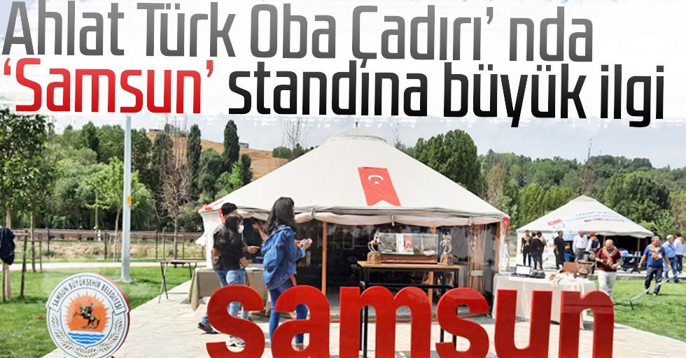 Ahlat Türk Oba Çadırı' nda 'Samsun' standına büyük ilgi