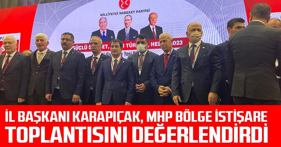 İl Başkanı Karapıçak, MHP Bölge İstişare Toplantısını Değerlendirdi