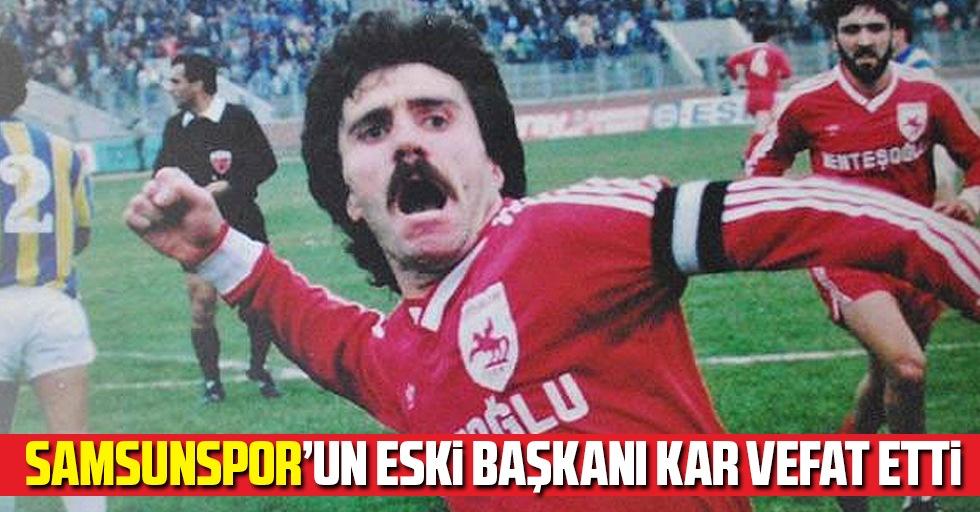 Samsunspor'un Eski Başkanı Kar Vefat Etti