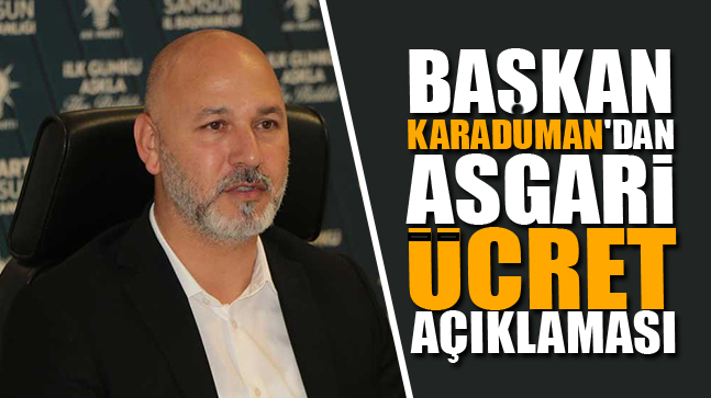 Başkan Karaduman'dan Asgari Ücret Açıklaması